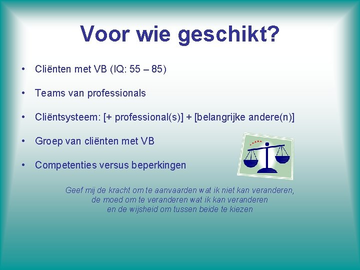 Voor wie geschikt? • Cliënten met VB (IQ: 55 – 85) • Teams van