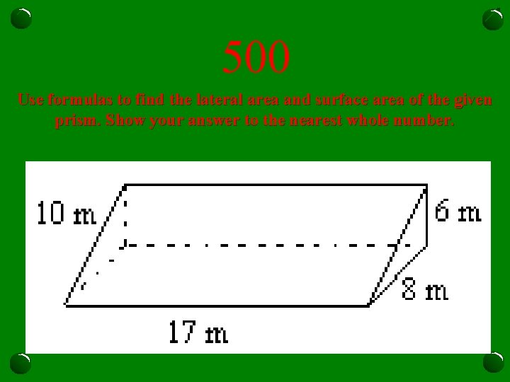 500 Use formulas to find the lateral area and surface area of the given