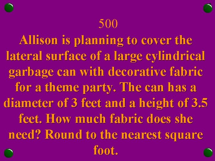 500 Allison is planning to cover the lateral surface of a large cylindrical garbage
