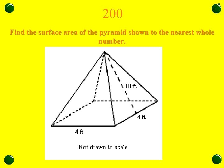 200 Find the surface area of the pyramid shown to the nearest whole number.