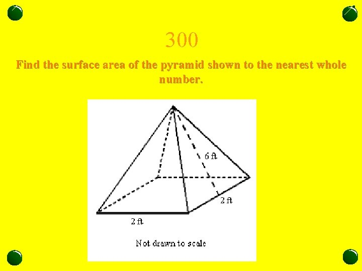 300 Find the surface area of the pyramid shown to the nearest whole number.