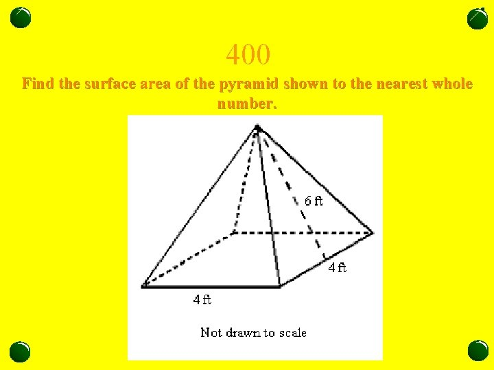 400 Find the surface area of the pyramid shown to the nearest whole number.