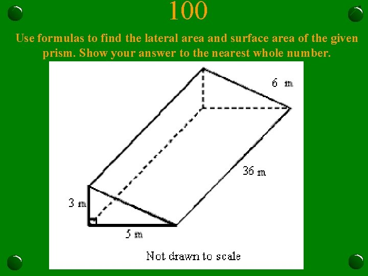 100 Use formulas to find the lateral area and surface area of the given