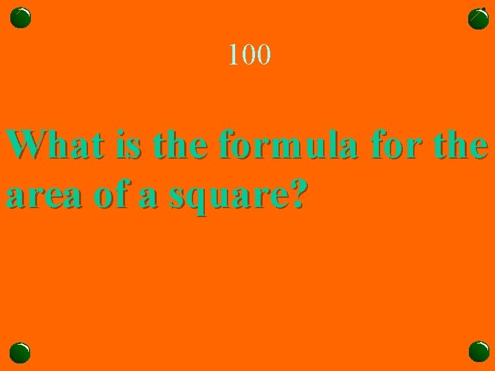 100 What is the formula for the area of a square?