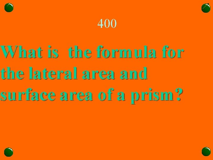 400 What is the formula for the lateral area and surface area of a