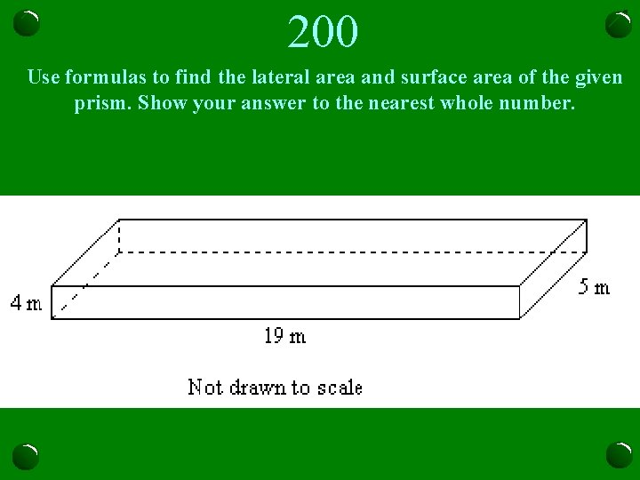 200 Use formulas to find the lateral area and surface area of the given