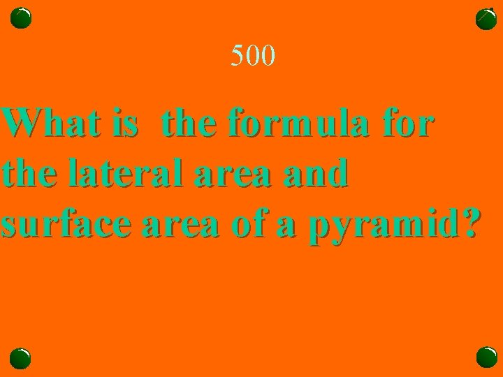 500 What is the formula for the lateral area and surface area of a