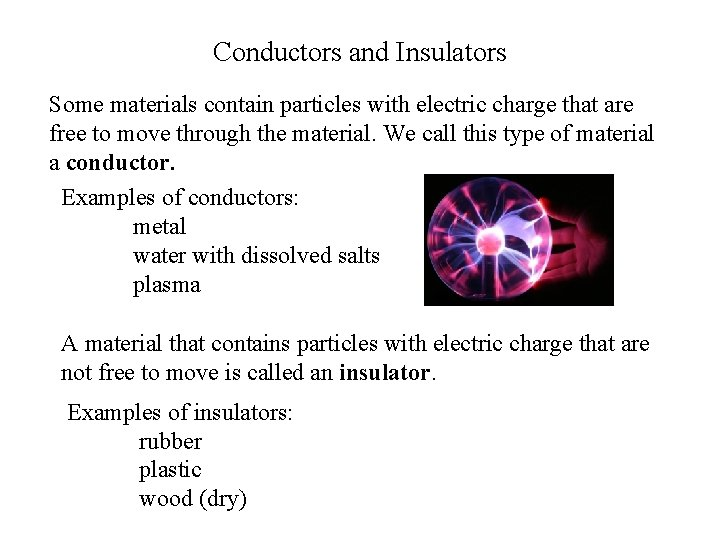 Conductors and Insulators Some materials contain particles with electric charge that are free to