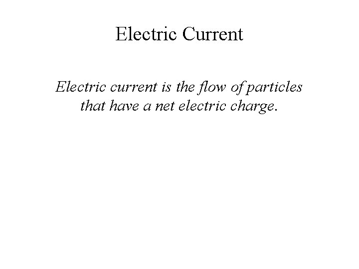 Electric Current Electric current is the flow of particles that have a net electric