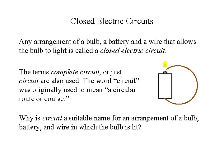 Closed Electric Circuits Any arrangement of a bulb, a battery and a wire that