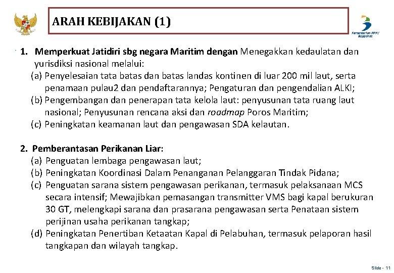ARAH KEBIJAKAN (1) 1. Memperkuat Jatidiri sbg negara Maritim dengan Menegakkan kedaulatan dan yurisdiksi