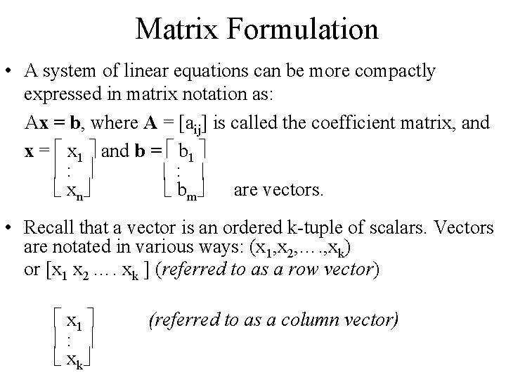 Matrix Formulation • A system of linear equations can be more compactly expressed in
