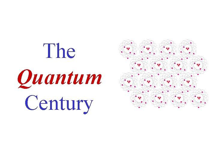 The Quantum Century