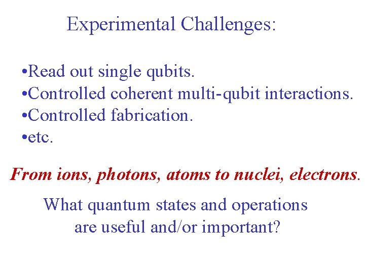 Experimental Challenges: • Read out single qubits. • Controlled coherent multi-qubit interactions. • Controlled
