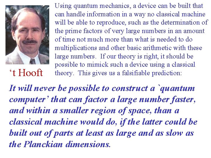 't Hooft Using quantum mechanics, a device can be built that can handle information