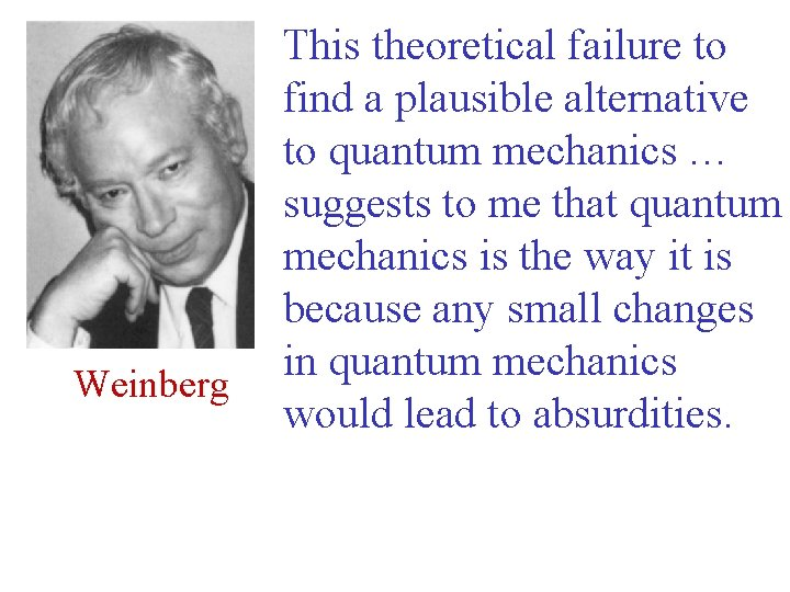 Weinberg This theoretical failure to find a plausible alternative to quantum mechanics … suggests