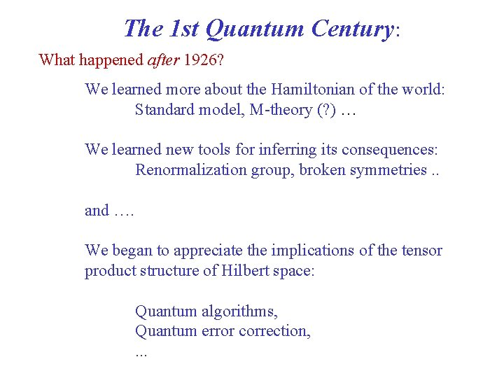 The 1 st Quantum Century: What happened after 1926? We learned more about the