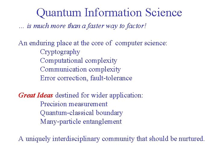 Quantum Information Science … is much more than a faster way to factor! An