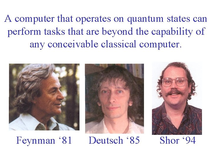 A computer that operates on quantum states can perform tasks that are beyond the