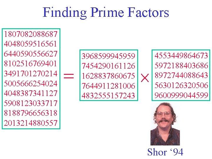 Finding Prime Factors 1807082088687 4048059516561 6440590556627 8102516769401 3491701270214 5005666254024 4048387341127 5908123033717 8188796656318 2013214880557 =