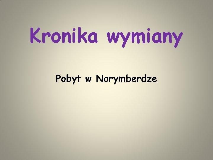Kronika wymiany Pobyt w Norymberdze