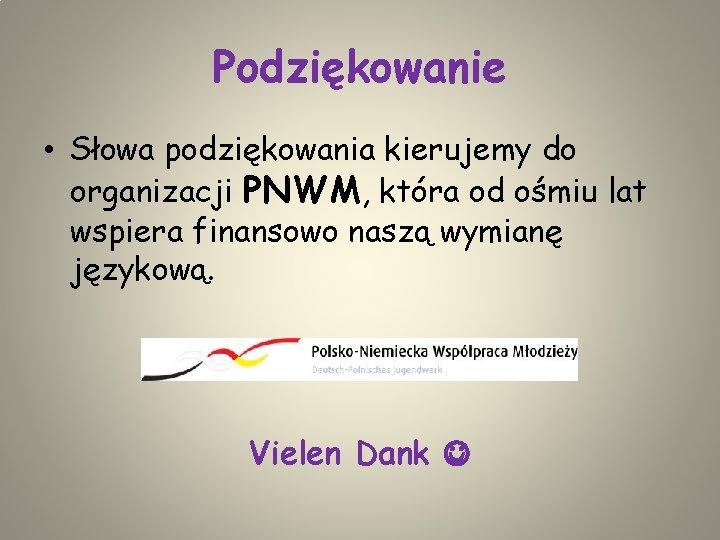 Podziękowanie • Słowa podziękowania kierujemy do organizacji PNWM, która od ośmiu lat wspiera finansowo