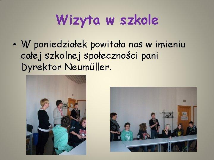 Wizyta w szkole • W poniedziałek powitała nas w imieniu całej szkolnej społeczności pani