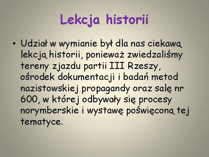 Lekcja historii • Udział w wymianie był dla nas ciekawą lekcją historii, ponieważ zwiedzaliśmy