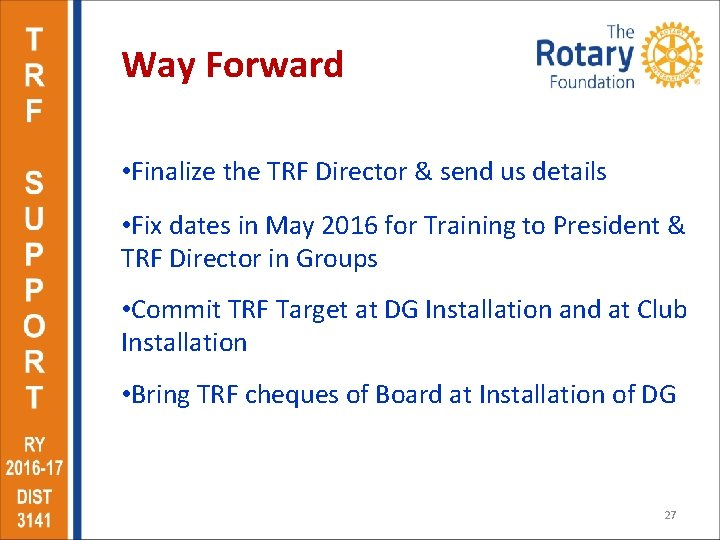 Way Forward • Finalize the TRF Director & send us details • Fix dates