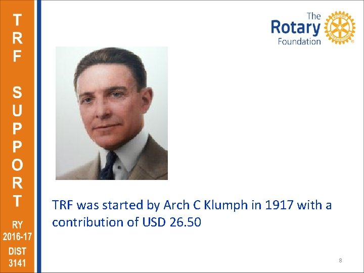 TRF was started by Arch C Klumph in 1917 with a contribution of USD