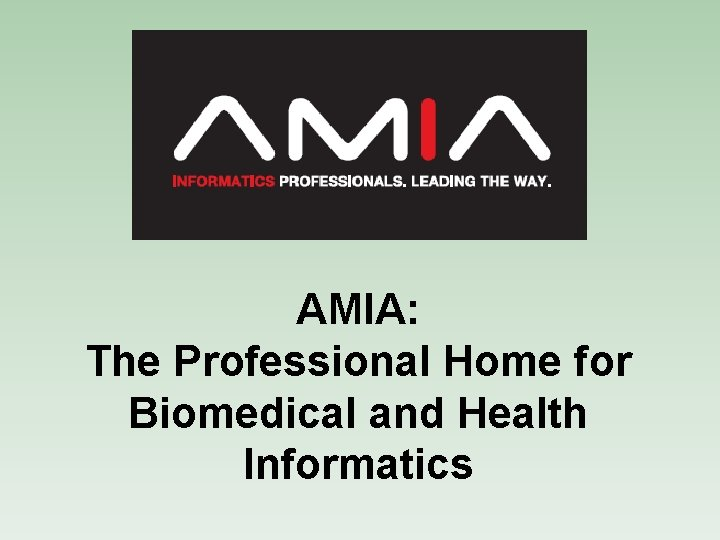 AMIA: The Professional Home for Biomedical and Health Informatics