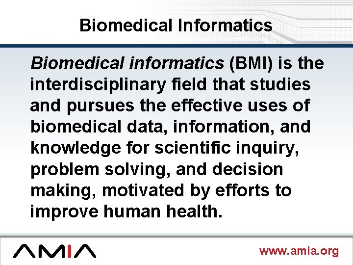 Biomedical Informatics Biomedical informatics (BMI) is the interdisciplinary field that studies and pursues the