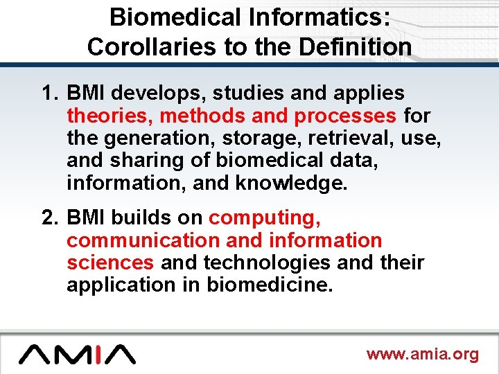 Biomedical Informatics: Corollaries to the Definition 1. BMI develops, studies and applies theories, methods