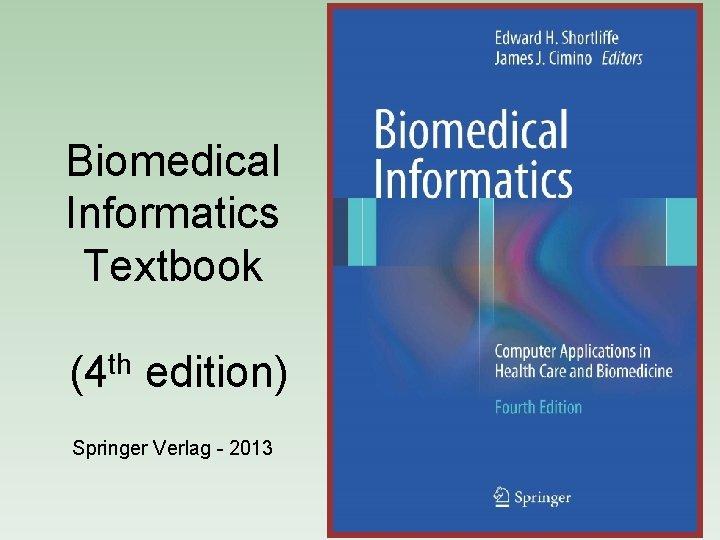 Biomedical Informatics Textbook (4 th edition) Springer Verlag - 2013