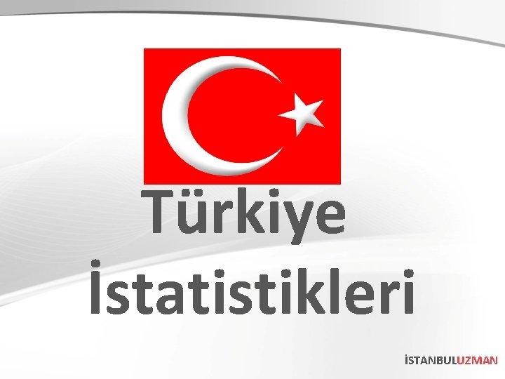 Türkiye İstatistikleri İSTANBULUZMAN