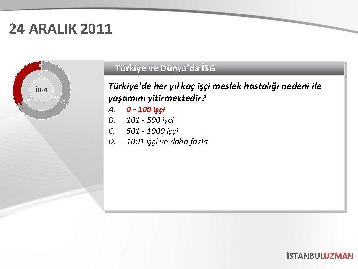 24 ARALIK 2011 Türkiye ve Dünya'da İSG İH-4 Türkiye'de her yıl kaç işçi meslek