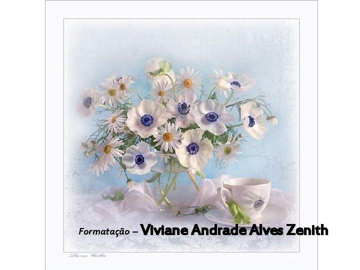 Viviane Andrade Alves Zenith Formatação –