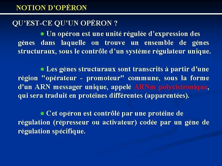 NOTION D'OPÉRON QU'EST CE QU'UN OPÉRON ? ● Un opéron est une unité régulée