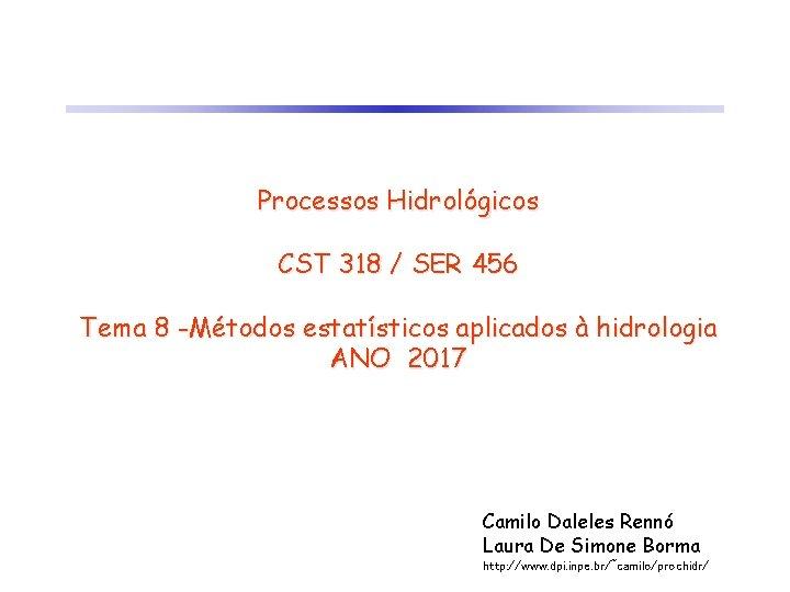 Processos Hidrológicos CST 318 / SER 456 Tema 8 -Métodos estatísticos aplicados à hidrologia