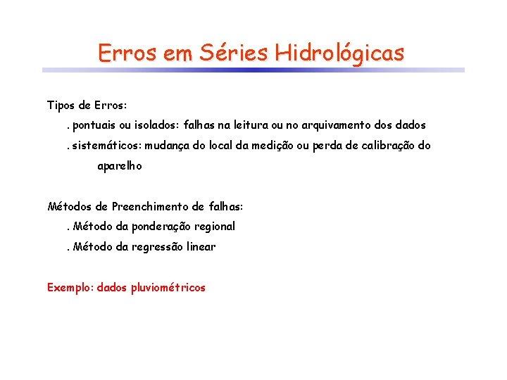 Erros em Séries Hidrológicas Tipos de Erros: . pontuais ou isolados: falhas na leitura