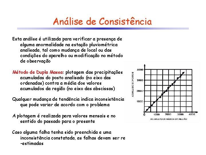 Análise de Consistência Esta análise é utilizada para verificar a presença de alguma anormalidade