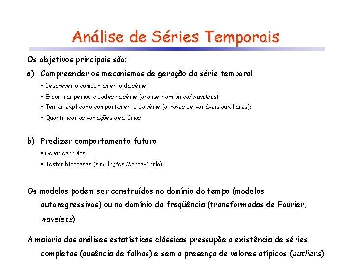 Análise de Séries Temporais Os objetivos principais são: a) Compreender os mecanismos de geração