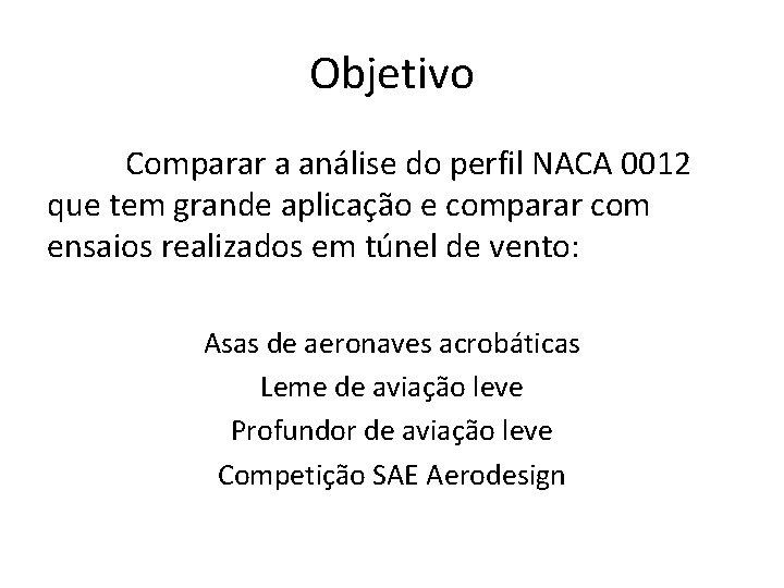 Objetivo Comparar a análise do perfil NACA 0012 que tem grande aplicação e comparar