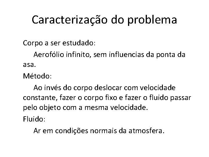 Caracterização do problema Corpo a ser estudado: Aerofólio infinito, sem influencias da ponta da