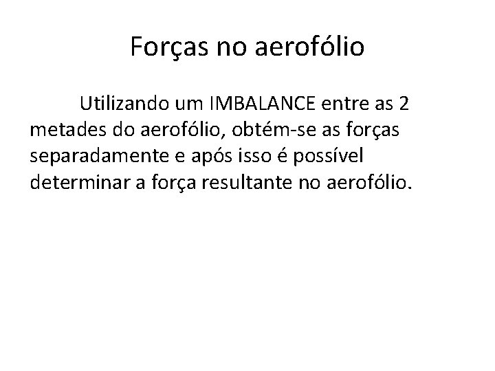 Forças no aerofólio Utilizando um IMBALANCE entre as 2 metades do aerofólio, obtém-se as