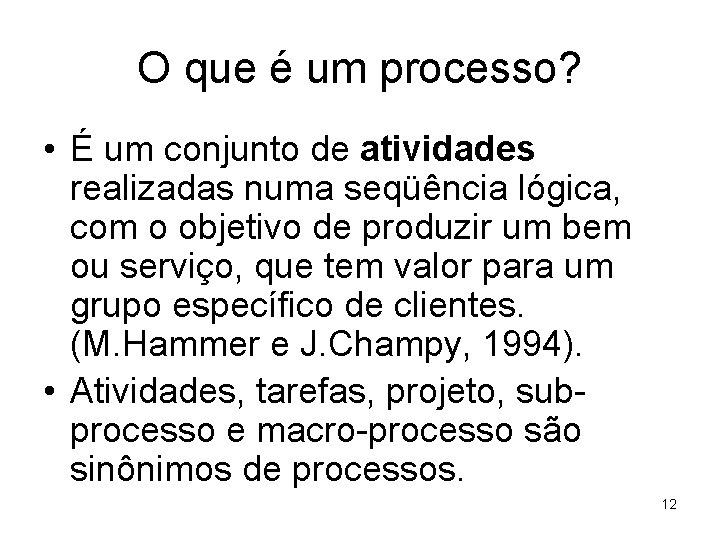 O que é um processo? • É um conjunto de atividades realizadas numa seqüência