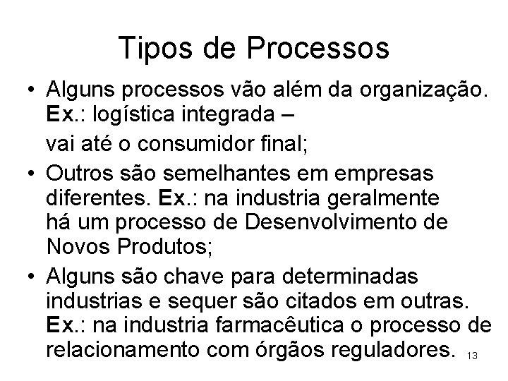 Tipos de Processos • Alguns processos vão além da organização. Ex. : logística integrada