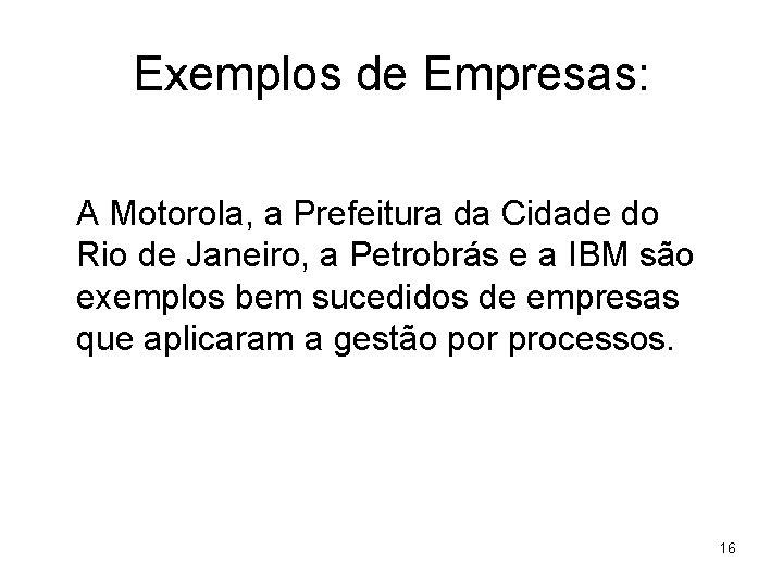 Exemplos de Empresas: A Motorola, a Prefeitura da Cidade do Rio de Janeiro, a