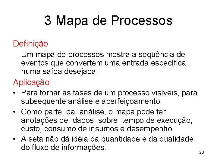 3 Mapa de Processos Definição Um mapa de processos mostra a seqüência de eventos