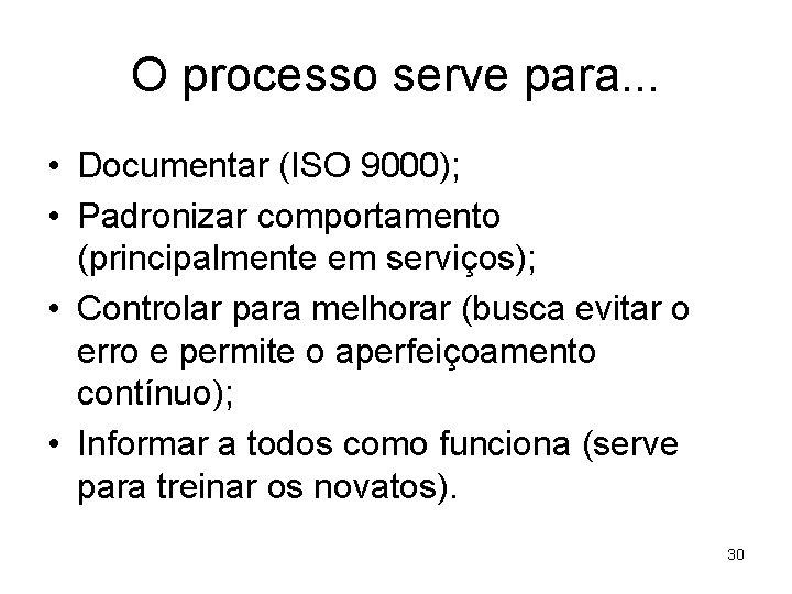 O processo serve para. . . • Documentar (ISO 9000); • Padronizar comportamento (principalmente